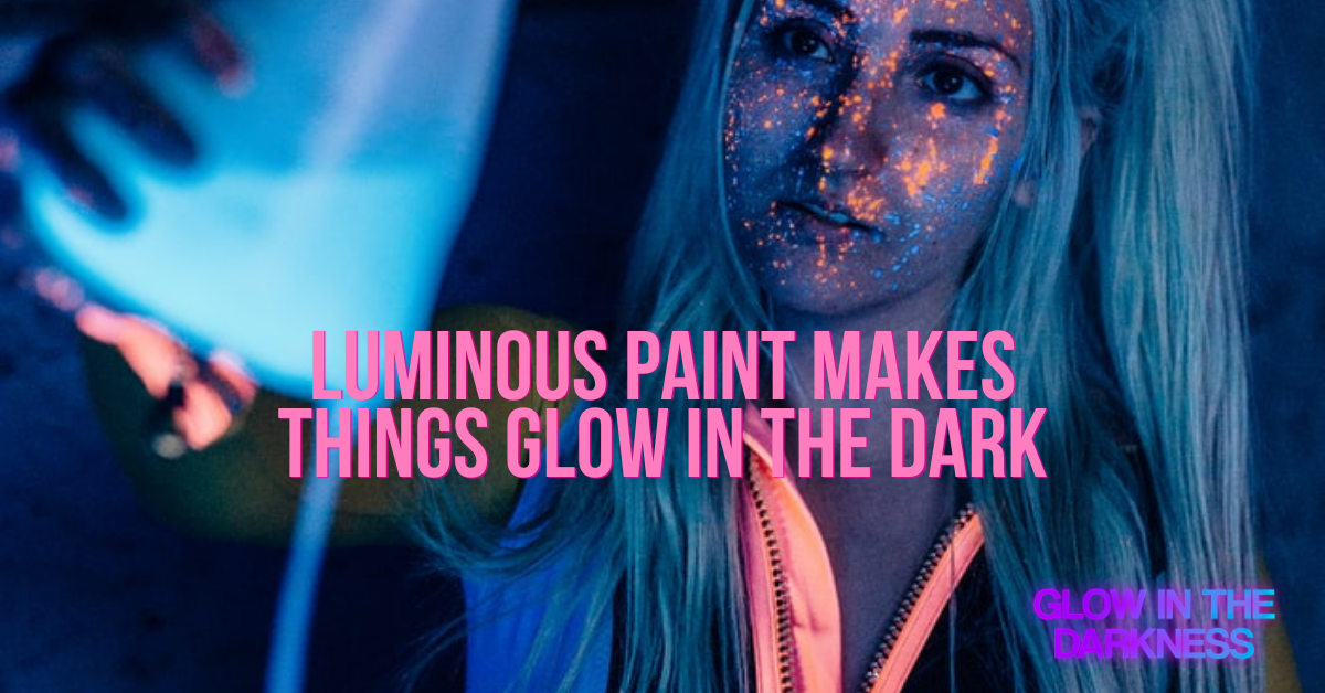 Luminous paint makes things glow in the dark