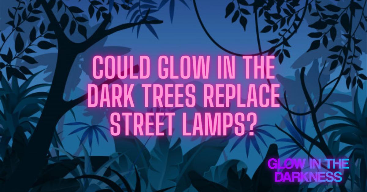 glow in the dark trees street lamps