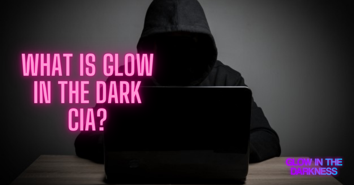 what is glow in the dark cia
