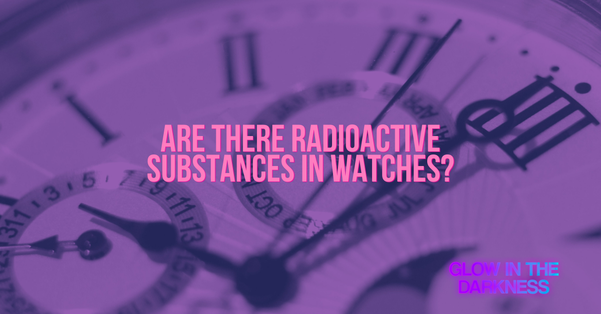 are there radioactive substances in watches