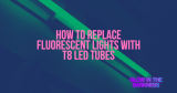 How to replace fluorescent lights with T8 LED tubes