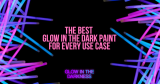 What is the best glow in the dark paint for every use case under the sun?