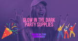 What are the best glow in the dark party supplies?